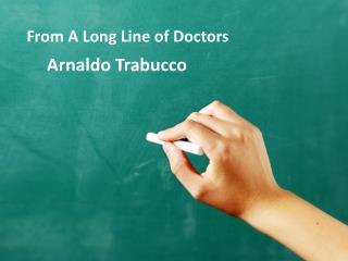 Arnaldo Trabucco: From A Long Line of Doctors