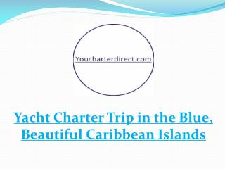 Yacht Charter Trip in the Blue, Beautiful Caribbean Islands