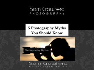 5 Photography Myths You Should Know