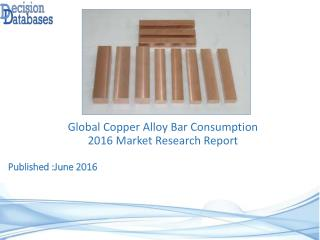 Copper Alloy Bar Consumption Market Report - Worldwide Industry Analysis