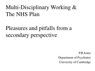 Multi-Disciplinary Working & The NHS Plan Pleasures and pitfalls from a secondary perspective