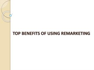 Top benefits of using remarketing