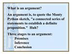 What is an argument  An argument is, to quote the Monty Python sketch, a connected series of statements to establish a d