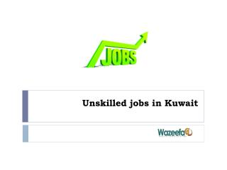 Unskilled jobs in Kuwait