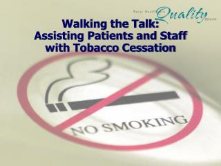 Walking the Talk: Assisting Patients and Staff  with Tobacco Cessation