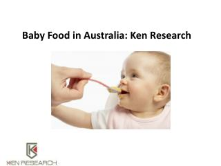 Baby Food in Australia: Ken Research