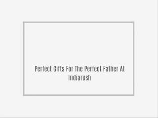 Perfect Gifts For The Perfect Father At Indiarush