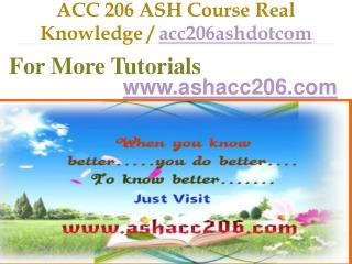 ACC 206 ASH Course Real Tradition,Real Success / acc206ashdotcom