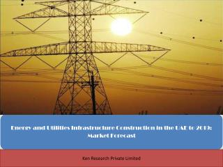 Energy and Utilities Infrastructure Construction in the UAE to 2019: Market Forecast