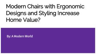 Modern Chairs with Ergonomic Designs and Styling Increase Home Value?