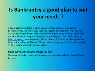 Is Bankruptcy a good plan to suit your needs ?