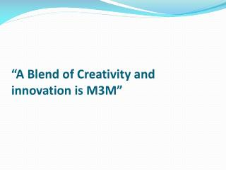 A Blend of Creativity and innovation is M3M