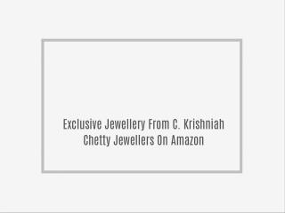 Exclusive Jewellery From C. Krishniah Chetty Jewellers On Amazon