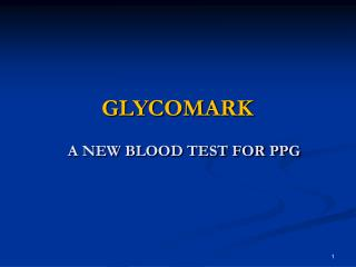 GLYCOMARK         A NEW BLOOD TEST FOR PPG