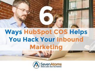 6 Ways HubSpot COS Helps You Hack Your Inbound Marketing