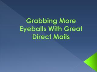 Grabbing More Eyeballs With Great Direct Mails