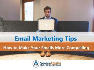 Email Marketing Tips: How to Make Your Emails More Compelling