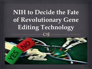 NIH to Decide the Fate of Revolutionary Gene Editing Technology