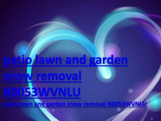 patio lawn and garden snow removal B0053WVNLU