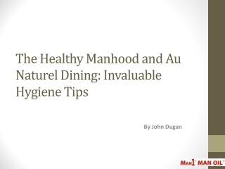 The Healthy Manhood and Au Naturel Dining: Invaluable Hygiene Tips
