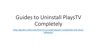 Guides to uninstall plays tv completely