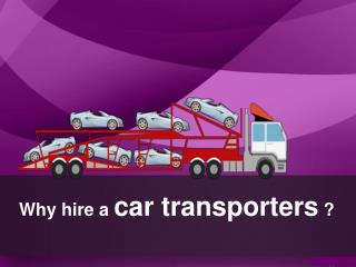 Why to hire a car transporter