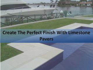 Create The Perfect Finish With Limestone Pavers