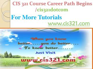 CIS 321 Course Career Path Begins /cis321dotcom