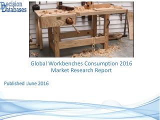Global Workbenches Consumption Industry Share and 2021 Forecasts Analysis