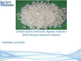 United States Antistatic Agents Industry- Size, Share and Market Forecasts 2021