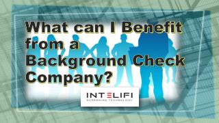 What can i benefit from a background check company