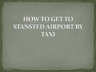 How to Get To Stansted Airport by Taxi