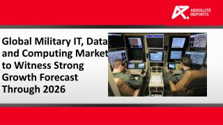 Global Military IT, Data and Computing Market to Witness Strong Growth Forecast Through 2026