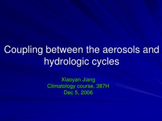 Coupling between the aerosols and hydrologic cycles