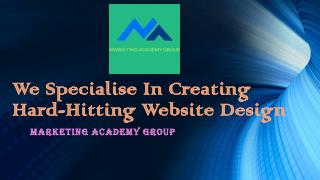 Marketing Academy Group- We Specialise In Creating Hard-Hitting Website Design