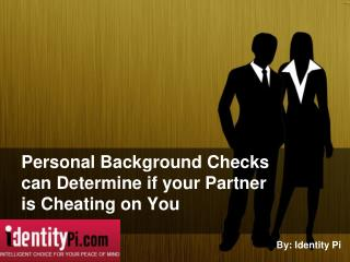 Personal Background Checks can Determine if your Partner is Cheating on You