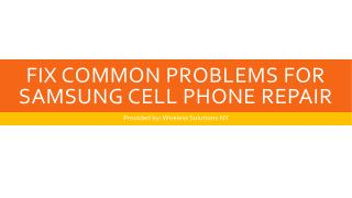 Fix Common Problems for Samsung Cell Phone Repair