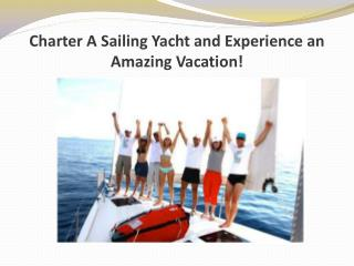 Charter A Sailing Yacht and Experience an Amazing Vacation!