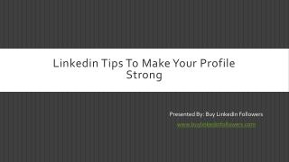Tips To Make Your Linkedin Profile Strong