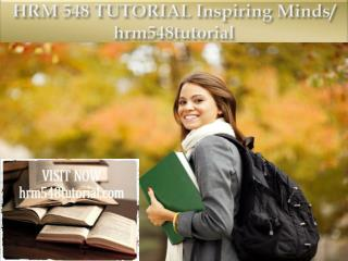 HRM 548 TUTORIAL Inspiring Minds/ hrm548tutorial