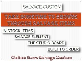 Take Sometime to Browse Through Salvage Items