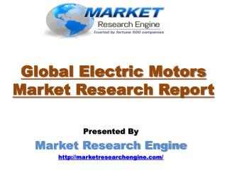 Global Electric Motors Market is Expected to Grow more than USD$ 130 Billion by 2020 - by Market Research Engine