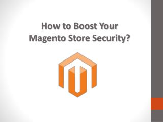 How to Boost Your Magento Store Security?