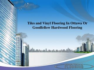 Tiles and Vinyl Flooring In Ottawa Or Goodfellow Hardwood Flooring