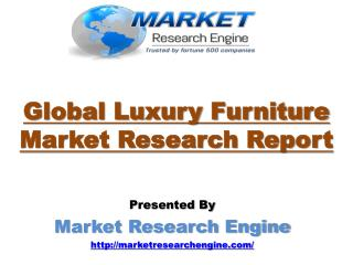Global Luxury Furniture Market is expected to Grow more than US$ 27 Billion by 2020 - by Market Research Engine