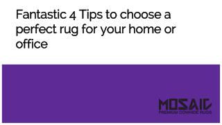 Fantastic 4 Tips to choose a perfect rug for your home or office