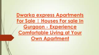 Dwarka express Apartments For Sale | Houses For sale In Gurgaon - Experience Comfortable Living at Your Own Apartment