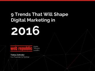 9 trends that will shape Digital Marketing in 2016.