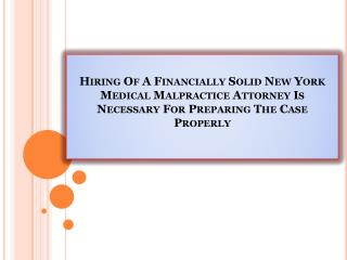 Hiring Of A Financially Solid New York Medical Malpractice Attorney Is Necessary For Preparing The Case Properly