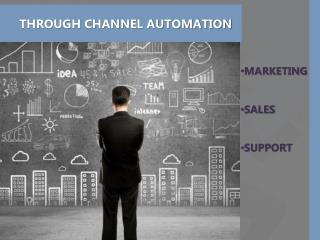 Channel Automation For Marketing, Sales and Support